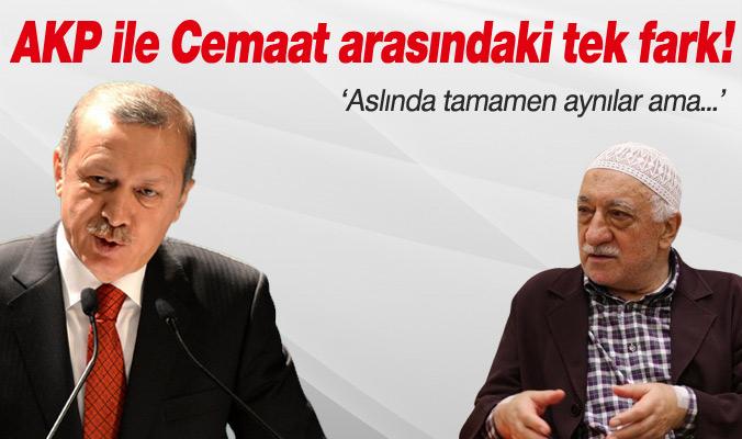 AKP ve Cemaat Arasında ki Tek Fark!