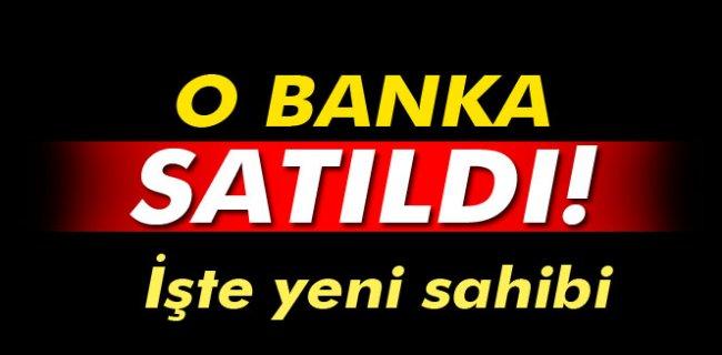 O Banka Satıldı, İşte Yeni Sahipleri