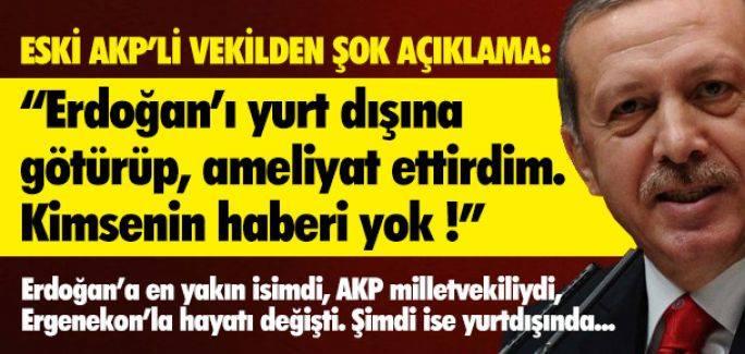R.Tayyip Erdoğan'ı Yurt Dışına Götürüp Ameliyat Ettirdim..