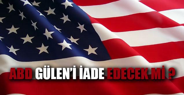 ABD Fethullah Gülen'i İade Edecek Mi?