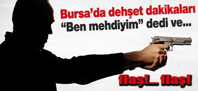 Bursa'da Mehdi Olduğunu Söyleyen Adam Dehşet Saçtı !