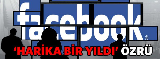 """Facebook """"Harika Bir Yıldı"""" Özrü Diledi !"""