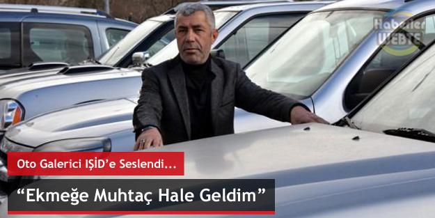 """Oto Galerici IŞİD'e Seslendi """"Ekmeğe Muhtaç Hale Geldim"""""""