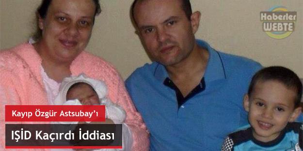 Astsubay Özgür Örs'ü IŞİD mi Kaçırdı?