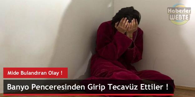 Gürcü Kıza Banyo Penceresinden Girip Tecavüz Ettiler