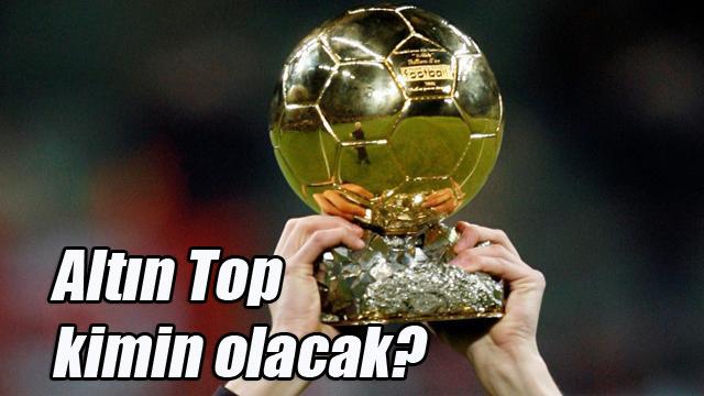 Altın Top Kimin Olacak? Avrupa Yılın Futbolcusu Ödülü