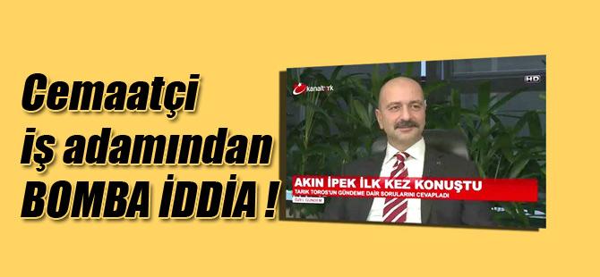 İşadamı Akın İpek'ten Kanaltürk'te Bomba Açıklamalar!