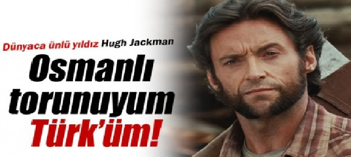 Hugh Jаckmаn: 'Osmanlı Torunuyum, Türk'üm'