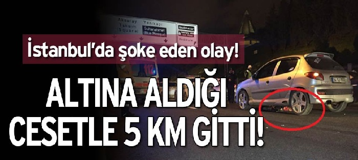 Arabanın Altındaki Cesetle 5 Km Yol Gitti!