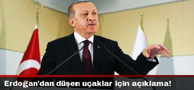 Erdoğan'dan Düşen Uçaklar İçin Açıklama!