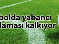 Futbolda Yabancı Futbolcu Sınırlaması Kalkıyor !