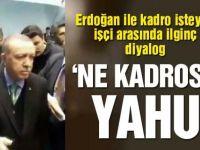 Cumhurbaşkanı Erdoğan İle Kadro İsteyen Bir İşçi Arasında İlginç Diyalog!