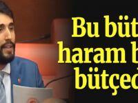 """Abdulkadir Karaduman: """"Bu bütçe haramdır!"""""""