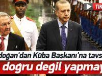 """Erdoğan Küba'ya Tavsiyede Bulundu: """"Bence Doğru Değil"""""""